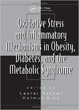 Download Oxidative Stress & Inflammatory Mechanisms In Obesity, Diabetes, & The Metabolic Syndrome