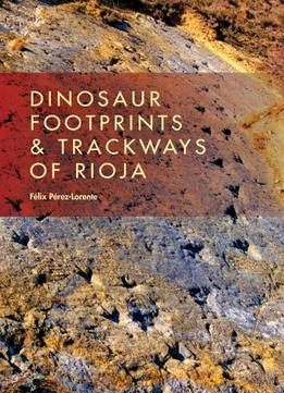 Download Dinosaur Footprints & Trackways Of La Rioja
