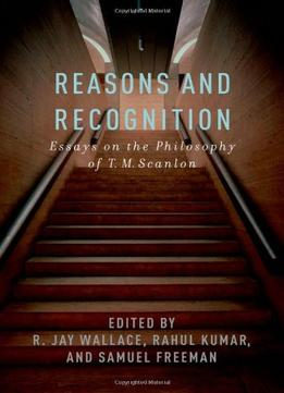 Download Reasons & Recognition: Essays On The Philosophy Of T.m. Scanlon