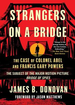 Download Strangers On A Bridge: The Case Of Colonel Abel & Francis Gary Powers