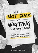 How To Not Suck At Writing Your First Book