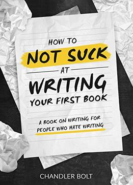 Download How To Not Suck At Writing Your First Book