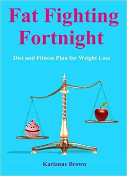 Download Fat Fighting Fortnight: Diet & Fitness Plan For Weight Loss