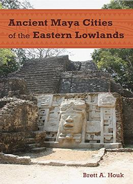 Download Ancient Maya Cities Of The Eastern Lowlands