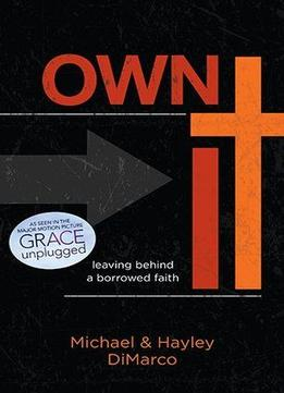 Download Own It: Leaving Behind A Borrowed Faith