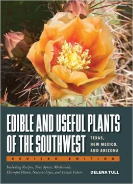 Download Edible & Useful Plants Of The Southwest: Texas, New Mexico, & Arizona