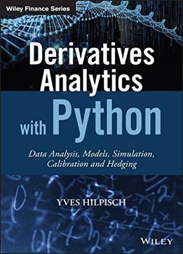 Download Derivatives Analytics With Python: Data Analysis, Models, Simulation, Calibration & Hedging