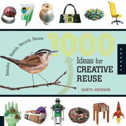 Download 1000 Ideas for Creative Reuse: Remake, Restyle, Recycle, Renew