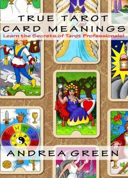 Download True Tarot Card Meanings: Learn The Secrets Of Professional Readers!