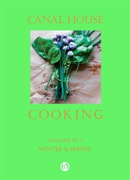 Download Canal House Cooking Volume No. 3: Winter & Spring