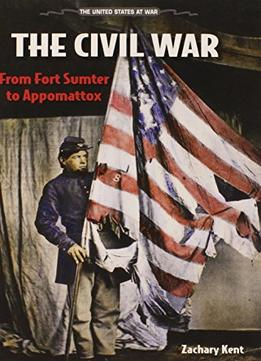 Download The Civil War: From Fort Sumter To Appomattox (united States At War)