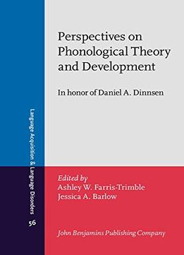 Download Perspectives On Phonological Theory & Development: In Honor Of Daniel A. Dinnsen