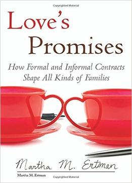 Download Love's Promises: How Formal & Informal Contracts Shape All Kinds of Families