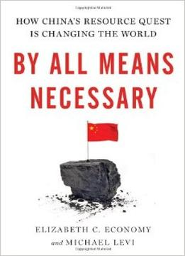 Download By All Means Necessary: How China's Resource Quest is Changing the World