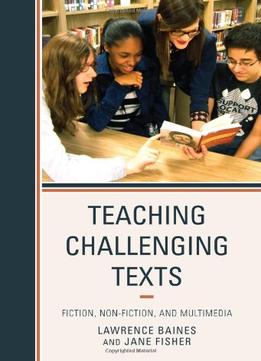 Download Teaching Challenging Texts: Fiction, Non-fiction, & Multimedia