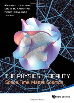 Download The Physics Of Reality: Space, Time, Matter, Cosmos