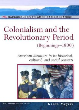 Download Colonialism & The Revolutionary Period, Beginnings-1800