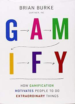 Download Gamify: How Gamification Motivates People To Do Extraordinary Things