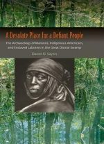 A Desolate Place For A Defiant People(Co-published with The Society for Historical Archaeology)