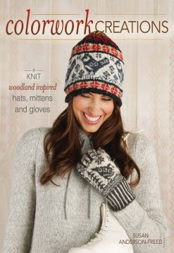 Download Colorwork Creations: 30+ Patterns to Knit Gorgeous Hats, Mittens & Gloves