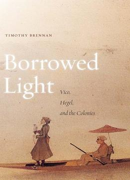 Download Borrowed Light: Vico, Hegel, & The Colonies