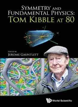 Download Symmetry & Fundamental Physics: Tom Kibble At 80