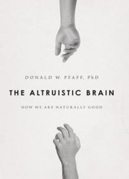 Download The Altruistic Brain: How We Are Naturally Good