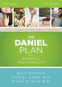Download The Daniel Plan: 40 Days To A Healthier Life