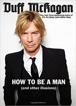 Download How To Be A Man: (and Other Illusions)