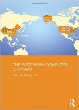 Download The East Asian Computer Chip War