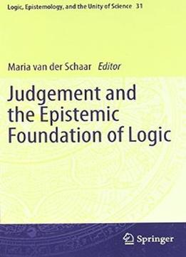 Download Judgement & The Epistemic Foundation Of Logic