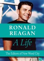 Ronald Reagan, A Life By The Editors Of New Word City