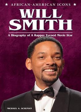 Download Will Smith: A Biography Of A Rapper Turned Movie Star