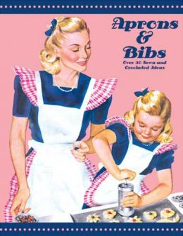Download Aprons & Bibs – Over 30 Vintage Sewn & Crocheted Ideas