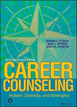Download Career Counseling: Holism, Diversity, & Strengths (4th Edition)