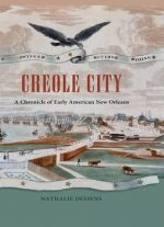 Creole City: A Chronicle Of Early American New Orleans
