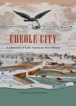 Download Creole City: A Chronicle Of Early American New Orleans
