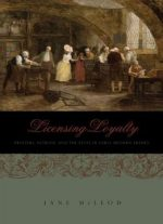 Licensing Loyalty: Printers, Patrons, And The State In Early Modern France