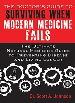 Download The Doctor's Guide to Surviving When Modern Medicine Fails