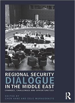 Download Regional Security Dialogue In The Middle East: Changes, Challenges & Opportunities