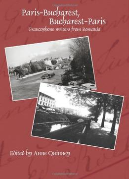 Download Paris-Bucharest, Bucharest-Paris – Francophone Writers From Romania