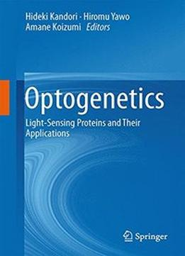 Download Optogenetics: Light-sensing Proteins & Their Applications
