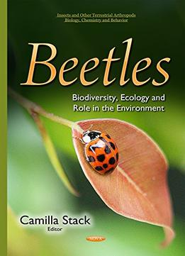 Download Beetles: Biodiversity, Ecology & Role In The Environment