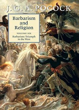Download Barbarism & Religion: Volume 6, Barbarism: Triumph In The West