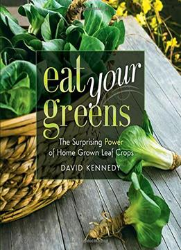 Download Eat Your Greens: The Surprising Power Of Homegrown Leaf Crops