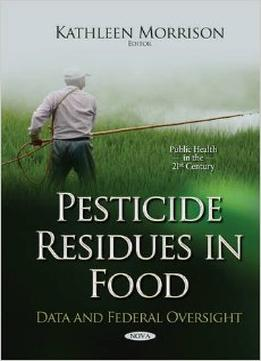 Download Pesticide Residues In Food: Data & Federal Oversight