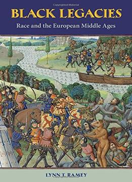 Download Black Legacies: Race & The European Middle Ages