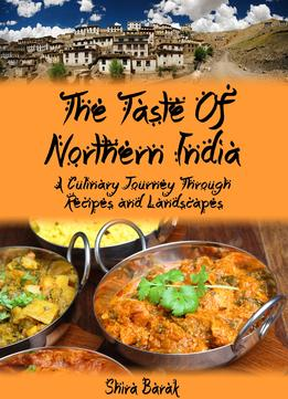 Download Indian Food Cookbook: The Taste Of Northern India: A Culinary Journey Through Recipes & Landscapes