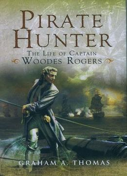 Download Pirate Hunter: The Life Of Captain Woodes Rogers