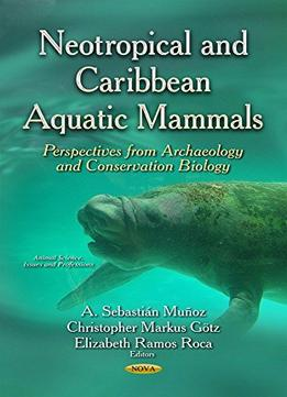 Download Neotropical & Caribbean Aquatic Mammals: Perspectives From Archaeology & Conservation Biology